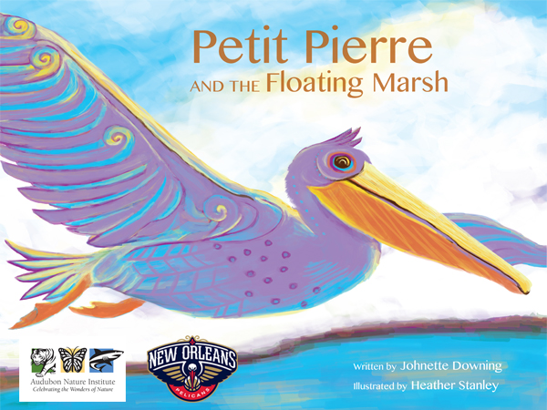 Petit Pierre and the Floating Marsh, the colorful children's book launched by Audubon and the New Orleans Pelicans in 2016, written by Johnette Downing and illustrated by Heather Stanley.